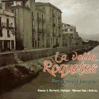 La vella Roquetes - Recull visual històric 2009 / J. Barberà i Salayet i Manuel Roé i Beltrán<br /><br />