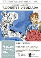 Xerrada i exposició Roquetes dibuixada, a càrrec d'Ignasi Blanch, presentació d'Àngel Burgas i acompanyament musical d'Ànnia Armengol